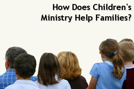 Why is children's ministry important - 8 ways it helps the family.
