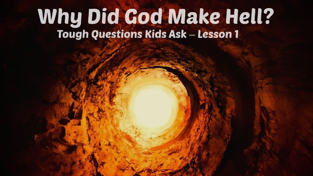 Lesson Why Did God Make Hell Tough Questions Kids Ask 1