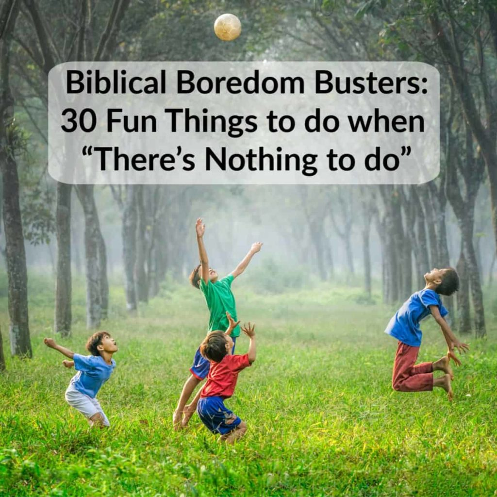 """Biblical Boredom Busters: 30 Fun Things to do when """"There's Nothing to do"""""""